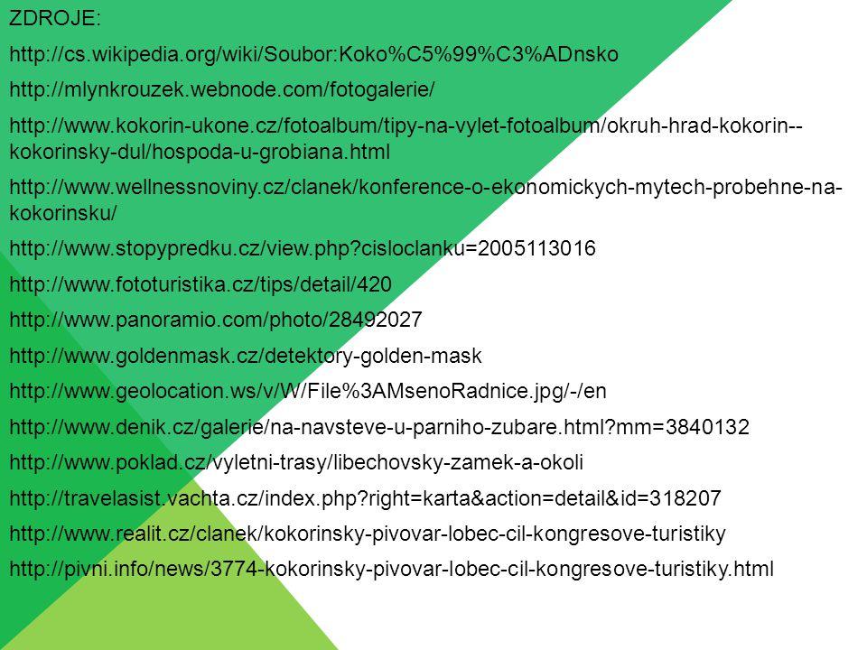 ZDROJE: http://cs.wikipedia.org/wiki/Soubor:Koko%C5%99%C3%ADnsko http://mlynkrouzek.webnode.com/fotogalerie/ http://www.kokorin-ukone.cz/fotoalbum/tip