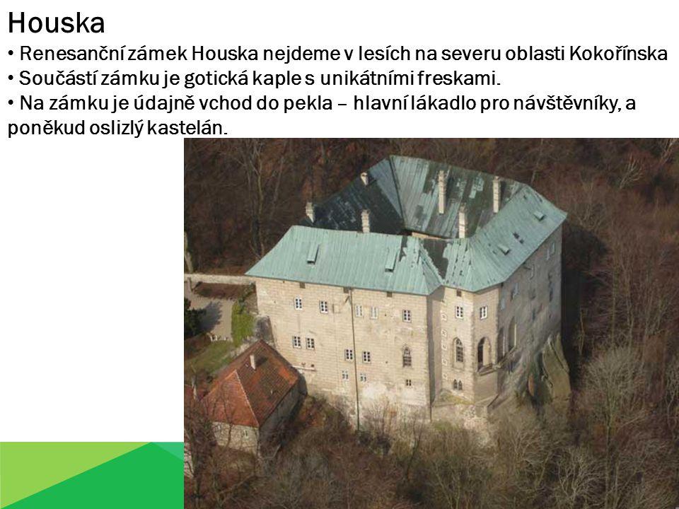 Houska Renesanční zámek Houska nejdeme v lesích na severu oblasti Kokořínska Součástí zámku je gotická kaple s unikátními freskami. Na zámku je údajně