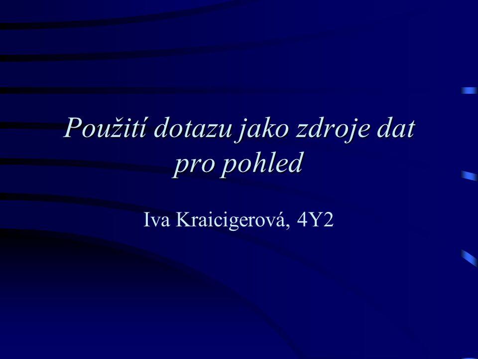 Použití dotazu jako zdroje dat pro pohled Iva Kraicigerová, 4Y2