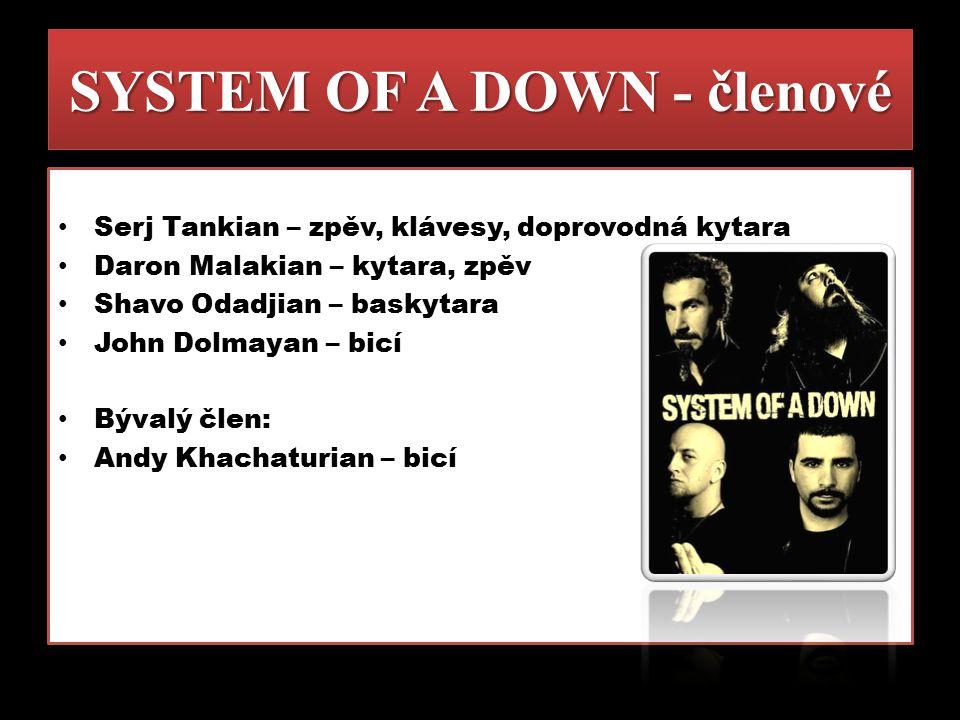 """SYSTEM OF A DOWN - informace Založena 1995 Serjem Tankianem a Daronem Malakainem v Los Angels (stejně jako Slipknot) V roce 1997 dostala získala kapela své konečné složení V roce 1998 vydáno první album s názvem """"System of a Down V roce 2001 vydali své druhé album s názvem """"Toxicity , které se v Americe vyhouplo na 1."""