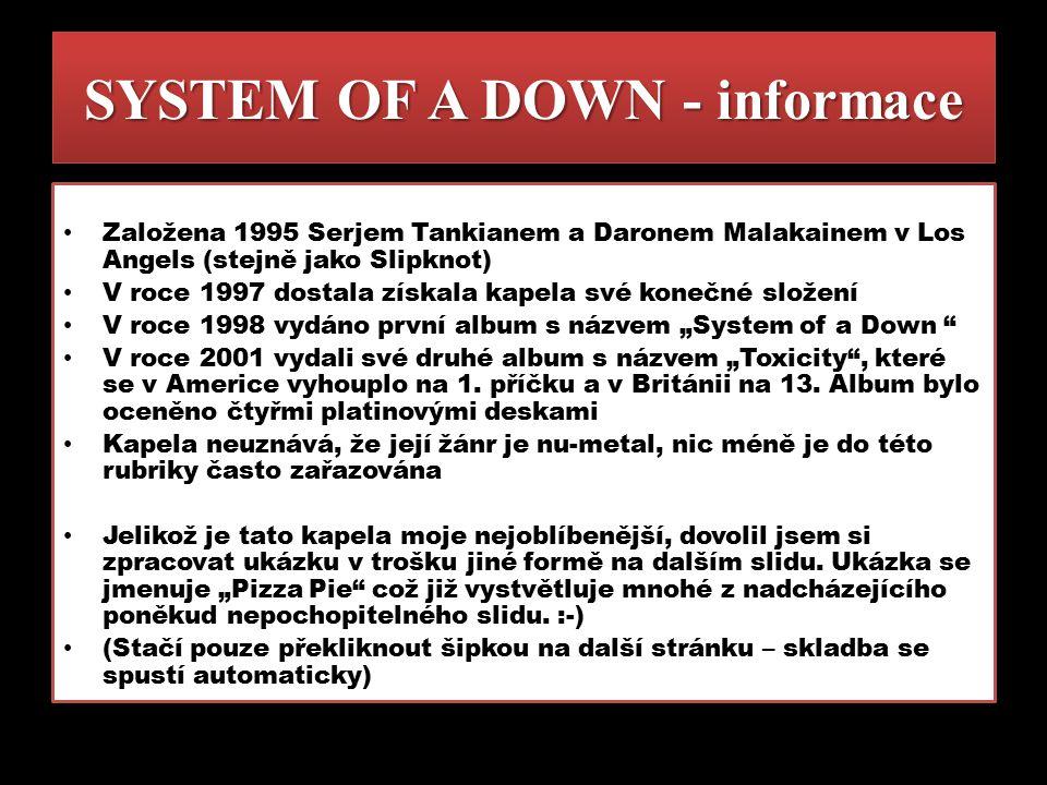 SYSTEM OF A DOWN - informace Založena 1995 Serjem Tankianem a Daronem Malakainem v Los Angels (stejně jako Slipknot) V roce 1997 dostala získala kapel
