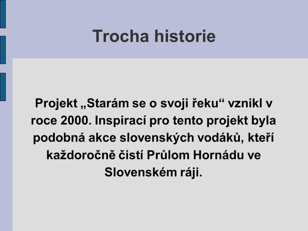 """Trocha historie Projekt """"Starám se o svoji řeku"""" vznikl v roce 2000. Inspirací pro tento projekt byla podobná akce slovenských vodáků, kteří každoročn"""
