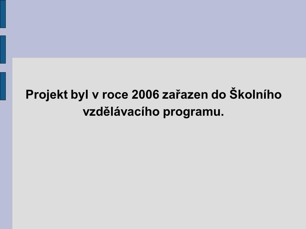 Projekt byl v roce 2006 zařazen do Školního vzdělávacího programu.
