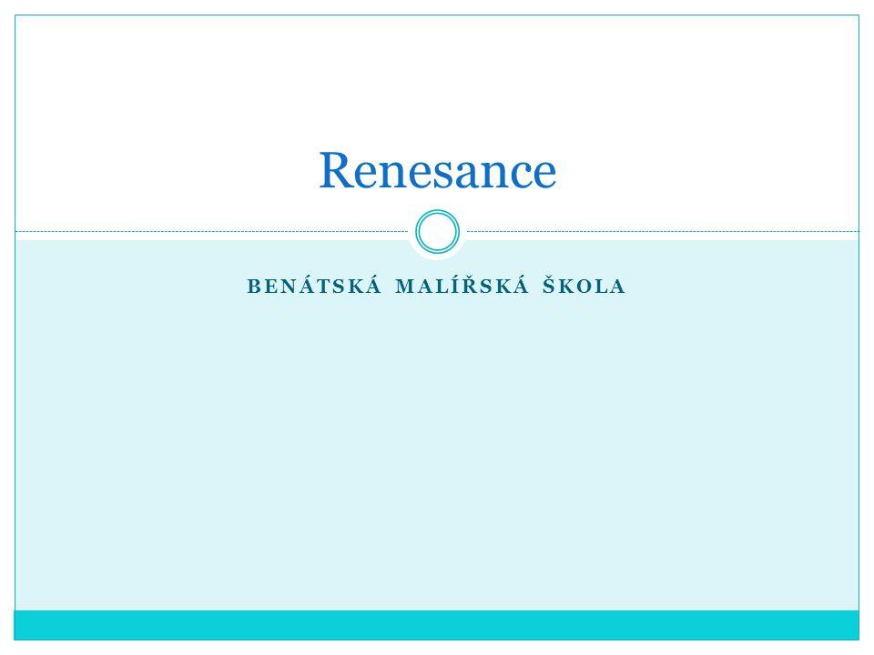 BENÁTSKÁ MALÍŘSKÁ ŠKOLA Renesance
