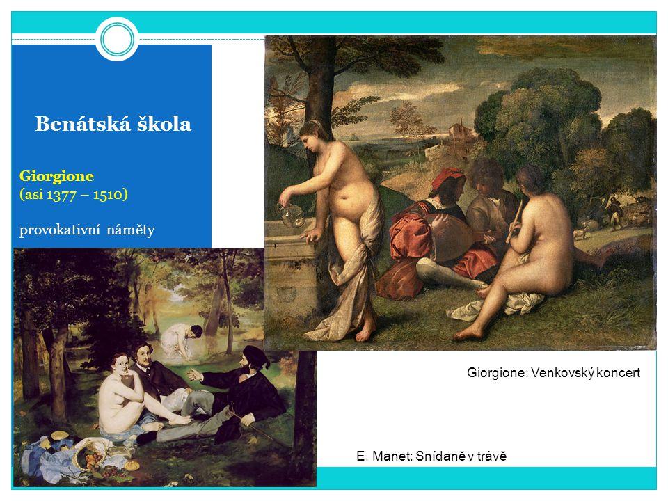 Benátská škola Giorgione (asi 1377 – 1510) provokativní náměty Giorgione: Venkovský koncert E. Manet: Snídaně v trávě