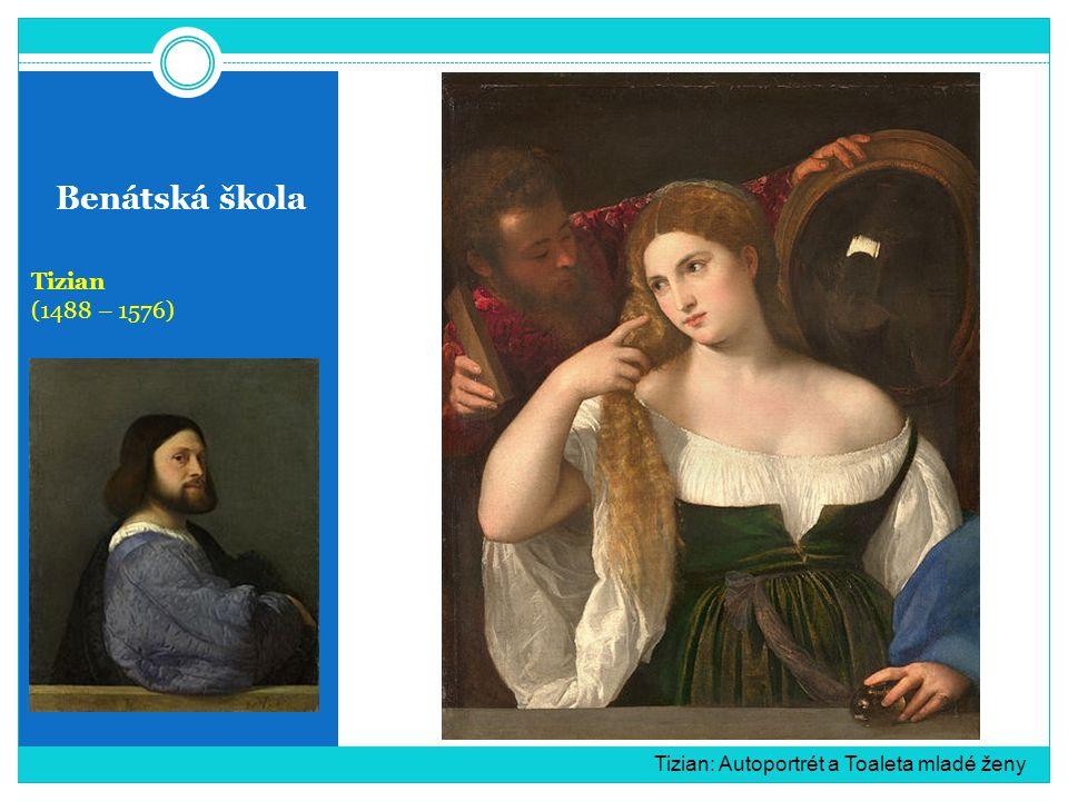Benátská škola Tizian (1488 – 1576) Tizian: Autoportrét a Toaleta mladé ženy