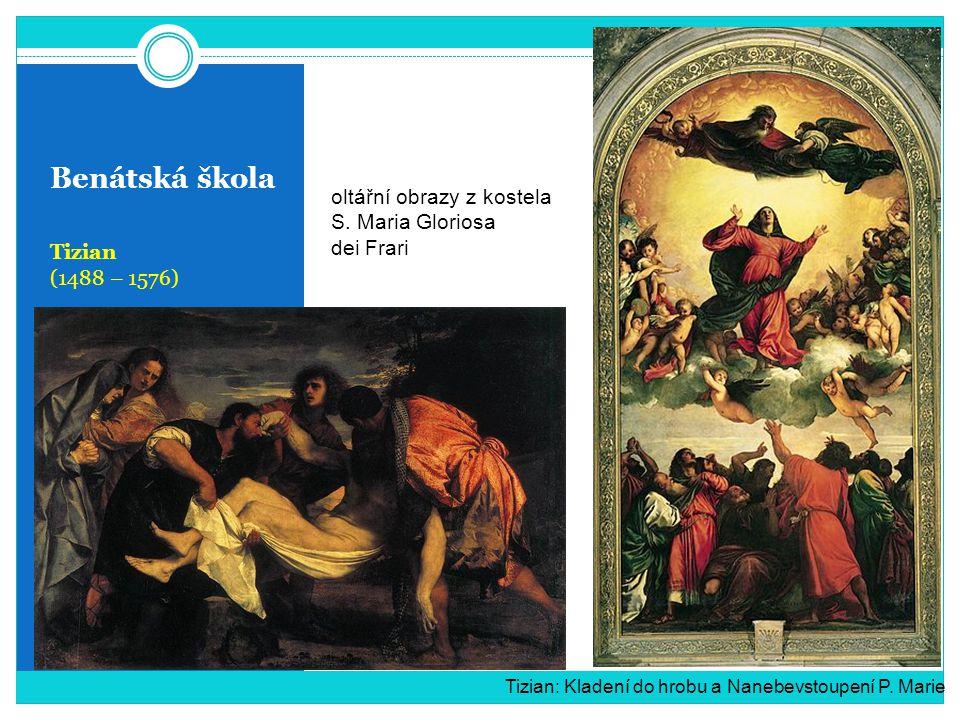 Benátská škola Tizian (1488 – 1576) Tizian: Kladení do hrobu a Nanebevstoupení P. Marie oltářní obrazy z kostela S. Maria Gloriosa dei Frari