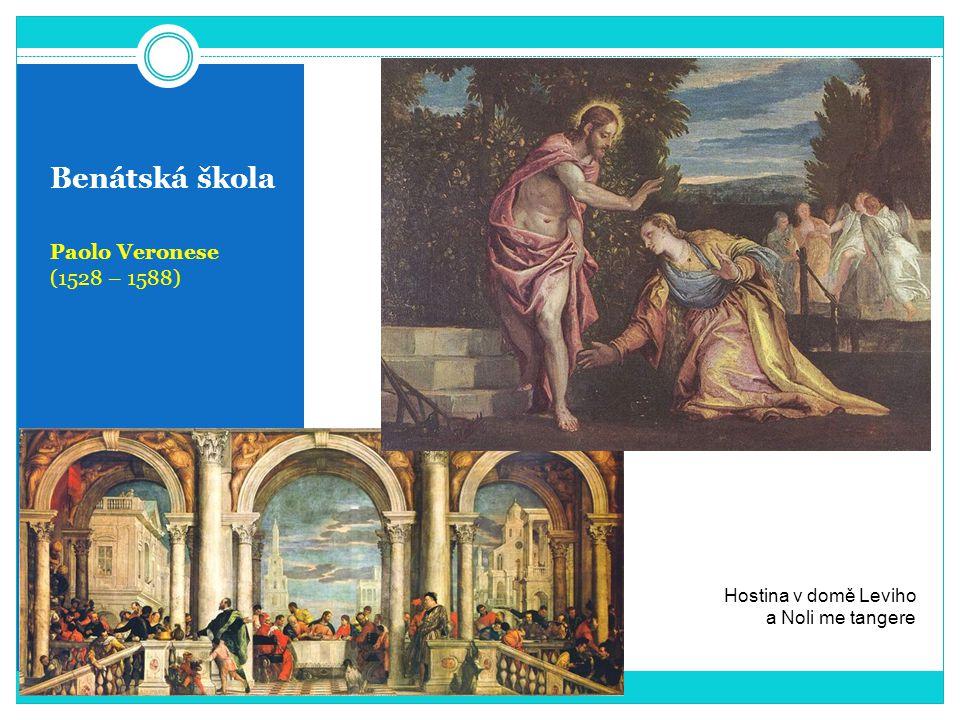 Benátská škola Paolo Veronese (1528 – 1588) Hostina v domě Leviho a Noli me tangere