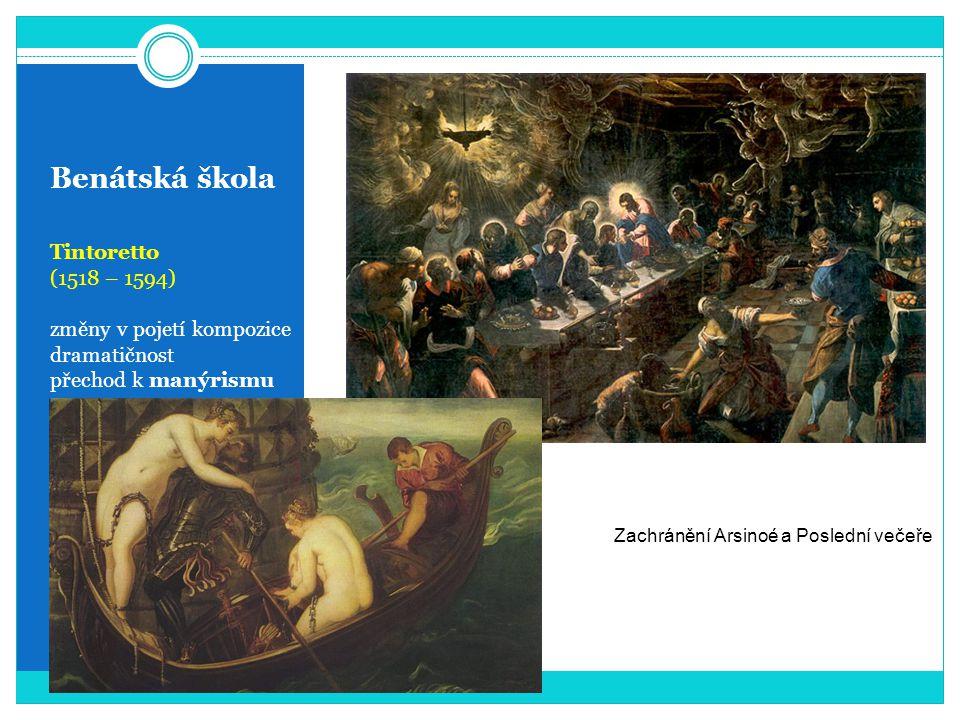 Benátská škola Tintoretto (1518 – 1594) změny v pojetí kompozice dramatičnost přechod k manýrismu Zachránění Arsinoé a Poslední večeře