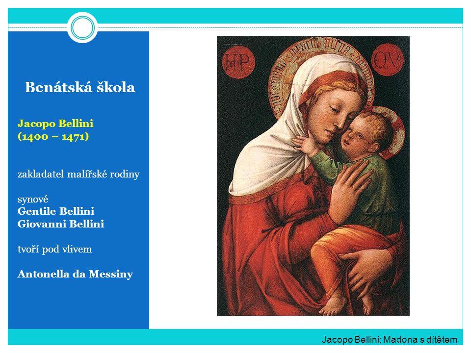 Benátská škola Jacopo Bellini (1400 – 1471) zakladatel malířské rodiny synové Gentile Bellini Giovanni Bellini tvoří pod vlivem Antonella da Messiny J
