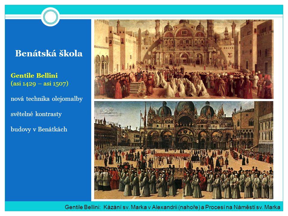 Benátská škola Gentile Bellini (asi 1429 – asi 1507) nová technika olejomalby světelné kontrasty budovy v Benátkách Gentile Bellini: Kázání sv. Marka