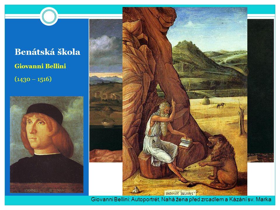 Benátská škola Giovanni Bellini (1430 – 1516) Giovanni Bellini: Autoportrét, Nahá žena před zrcadlem a Kázání sv. Marka