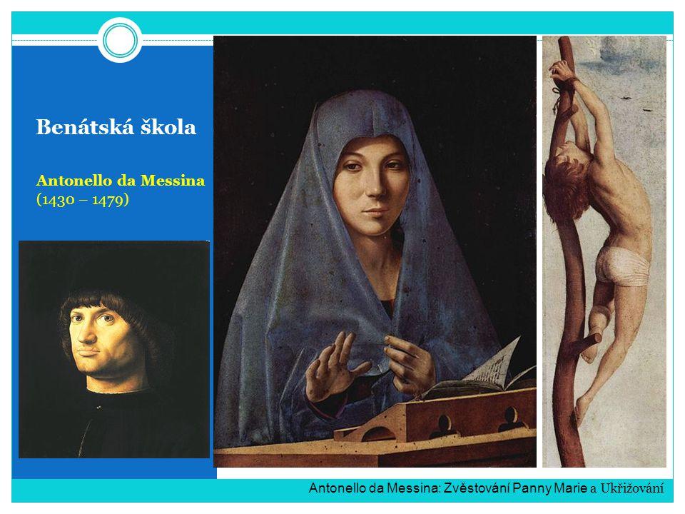 Benátská škola Antonello da Messina (1430 – 1479) Antonello da Messina: Zvěstování Panny Marie a Ukřižování