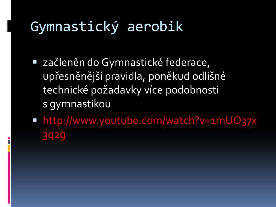 Gymnastický aerobik  začleněn do Gymnastické federace, upřesněnější pravidla, poněkud odlišné technické požadavky více podobnosti s gymnastikou  htt
