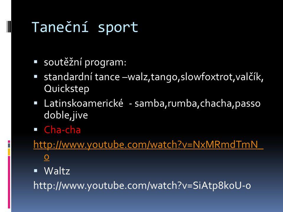 Taneční sport  soutěžní program:  standardní tance –walz,tango,slowfoxtrot,valčík, Quickstep  Latinskoamerické - samba,rumba,chacha,passo doble,jiv