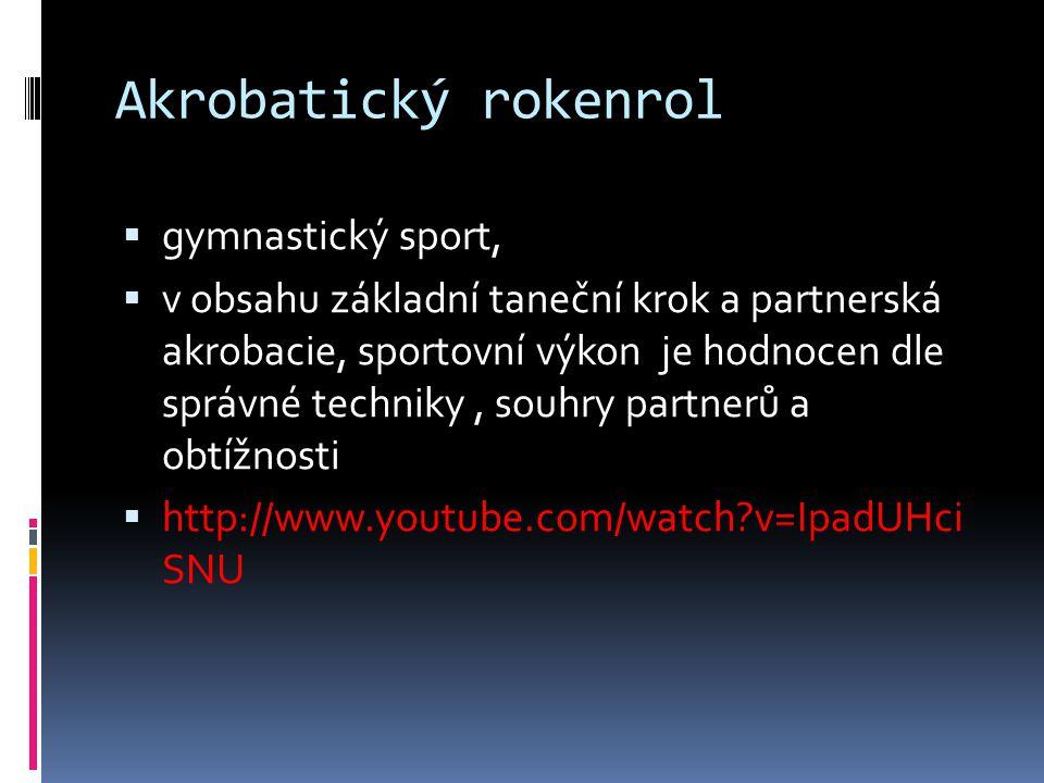 Akrobatický rokenrol  gymnastický sport,  v obsahu základní taneční krok a partnerská akrobacie, sportovní výkon je hodnocen dle správné techniky, s