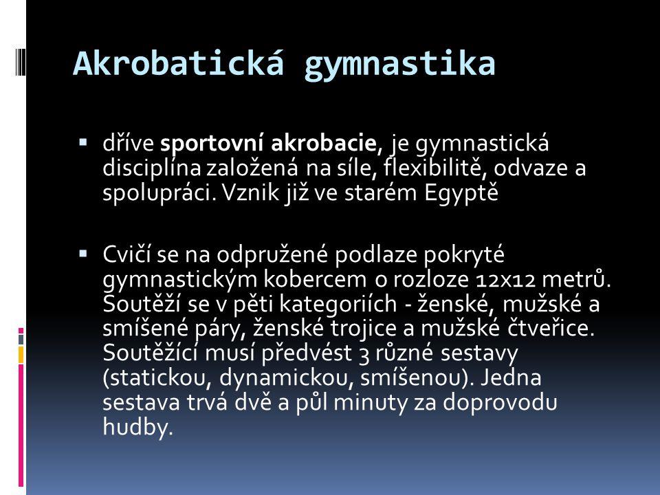 Akrobatická gymnastika  dříve sportovní akrobacie, je gymnastická disciplína založená na síle, flexibilitě, odvaze a spolupráci. Vznik již ve starém