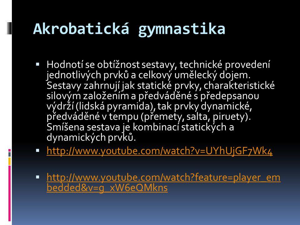 Akrobatická gymnastika  Hodnotí se obtížnost sestavy, technické provedení jednotlivých prvků a celkový umělecký dojem. Sestavy zahrnují jak statické