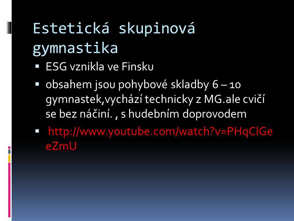 Estetická skupinová gymnastika  ESG vznikla ve Finsku  obsahem jsou pohybové skladby 6 – 10 gymnastek,vychází technicky z MG.ale cvičí se bez náčiní