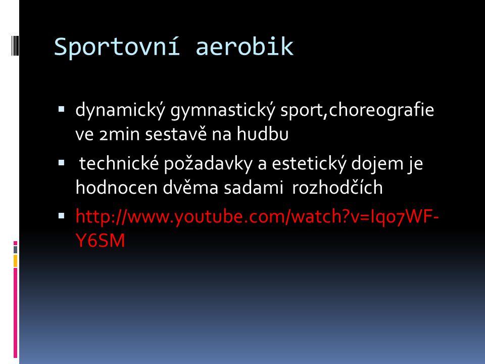 Sportovní aerobik  dynamický gymnastický sport,choreografie ve 2min sestavě na hudbu  technické požadavky a estetický dojem je hodnocen dvěma sadami