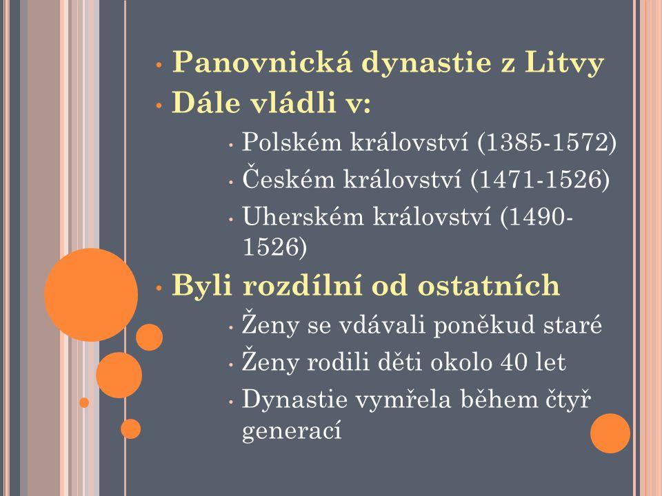 Panovnická dynastie z Litvy Dále vládli v: Polském království (1385-1572) Českém království (1471-1526) Uherském království (1490- 1526) Byli rozdílní