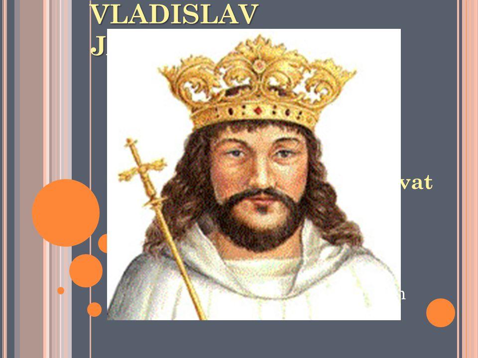 """VLADISLAV JAGELLONSKÝ 1.3.1456 – 13.3.1516 """"král Bene"""" Slabý panovník Matyáš se nechal korunovat Vladislavova volba Neuznána Potvrzena až 1474 Vladisl"""