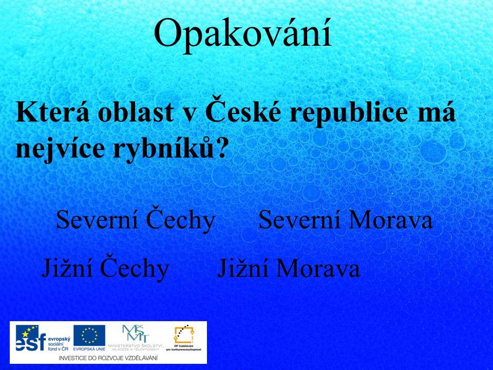Opakování Která oblast v České republice má nejvíce rybníků? Severní Čechy Jižní Morava Severní Morava Jižní Čechy