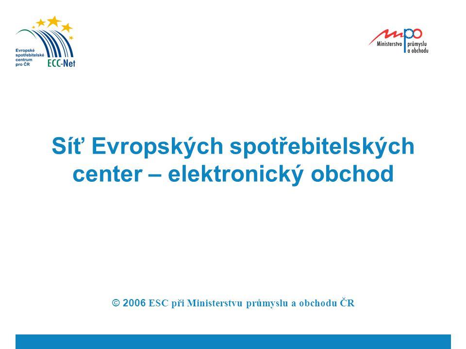 Síť Evropských spotřebitelských center – elektronický obchod © 2006 ESC při Ministerstvu průmyslu a obchodu ČR