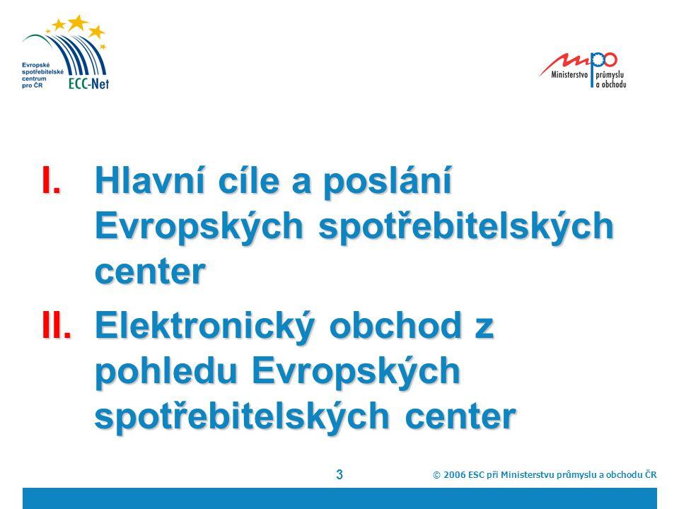 3 I.Hlavní cíle a poslání Evropských spotřebitelských center II.Elektronický obchod z pohledu Evropských spotřebitelských center