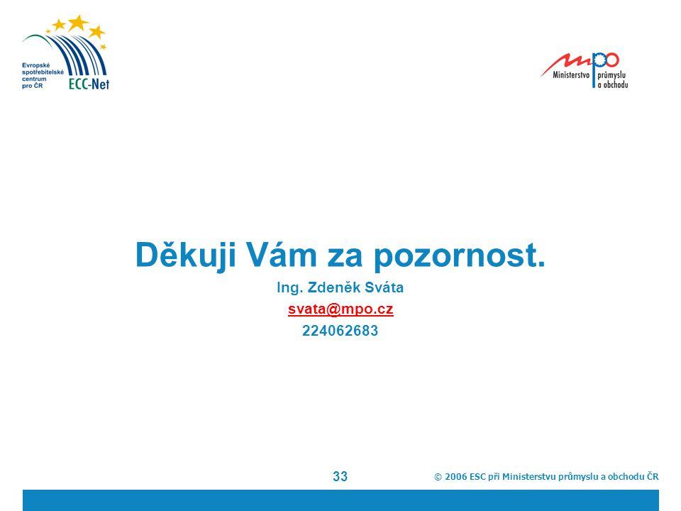 © 2006 ESC při Ministerstvu průmyslu a obchodu ČR 33 Děkuji Vám za pozornost.