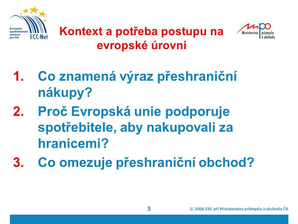 © 2006 ESC při Ministerstvu průmyslu a obchodu ČR 5 Kontext a potřeba postupu na evropské úrovni 1.Co znamená výraz přeshraniční nákupy.