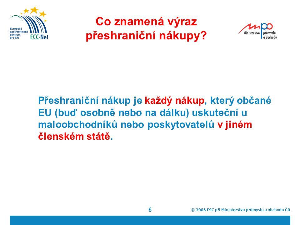 © 2006 ESC při Ministerstvu průmyslu a obchodu ČR 6 Co znamená výraz přeshraniční nákupy.