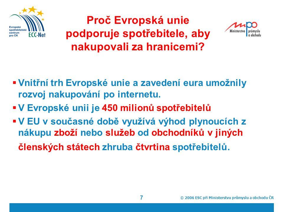 © 2006 ESC při Ministerstvu průmyslu a obchodu ČR 7 Proč Evropská unie podporuje spotřebitele, aby nakupovali za hranicemi.
