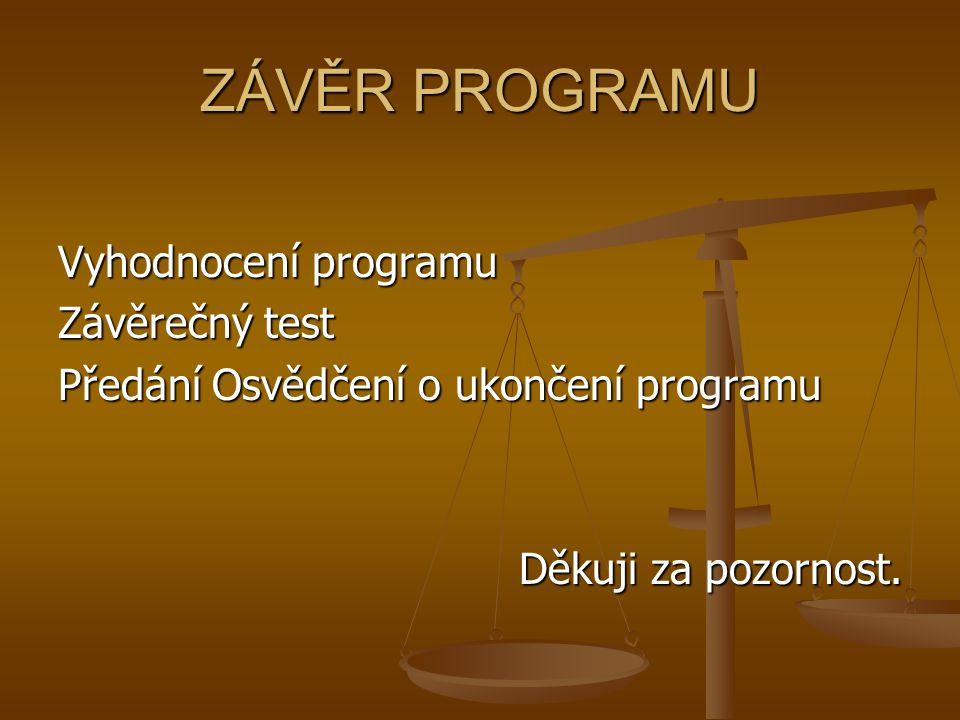 ZÁVĚR PROGRAMU Vyhodnocení programu Závěrečný test Předání Osvědčení o ukončení programu Děkuji za pozornost.