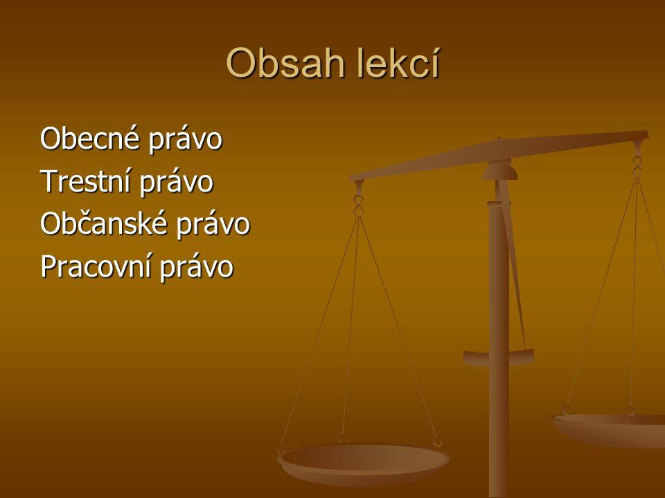 Obsah lekcí Obecné právo Trestní právo Občanské právo Pracovní právo