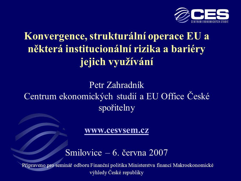 Konvergence, strukturální operace EU a některá institucionální rizika a bariéry jejich využívání Petr Zahradník Centrum ekonomických studií a EU Offic