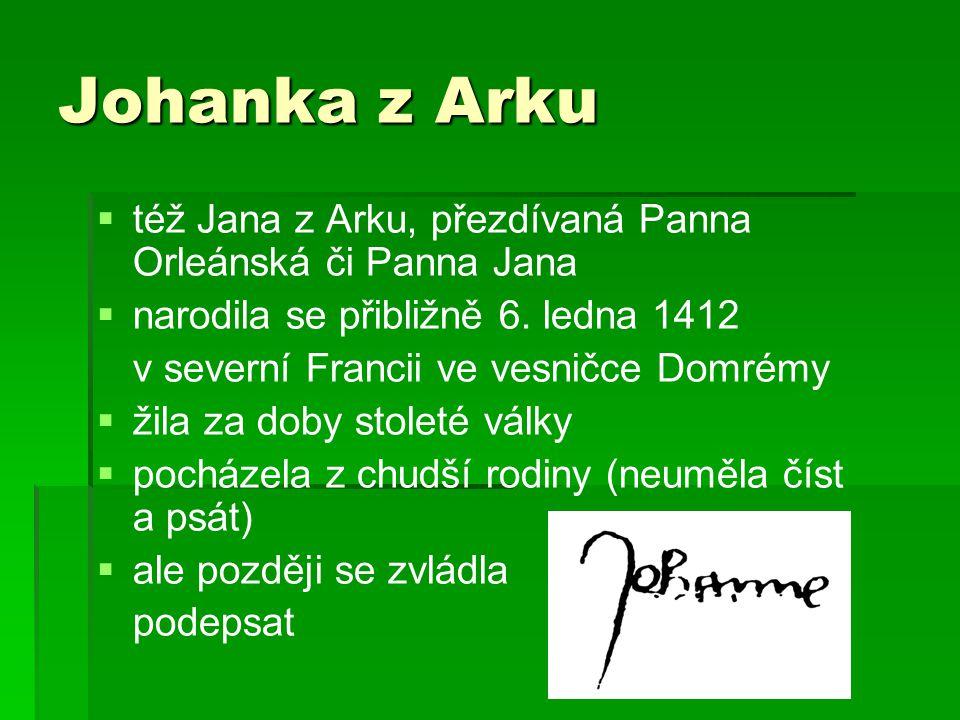 Johanka z Arku   též Jana z Arku, přezdívaná Panna Orleánská či Panna Jana   narodila se přibližně 6.