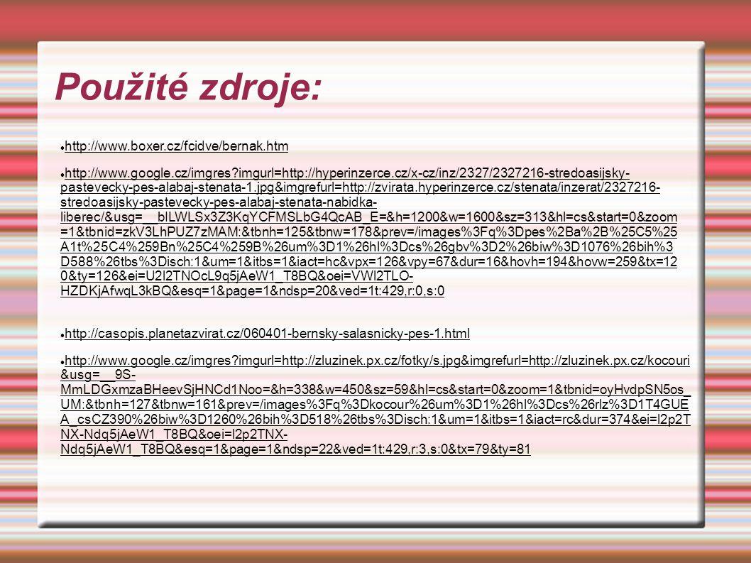 Použité zdroje: http://www.boxer.cz/fcidve/bernak.htm http://www.google.cz/imgres?imgurl=http://hyperinzerce.cz/x-cz/inz/2327/2327216-stredoasijsky- p