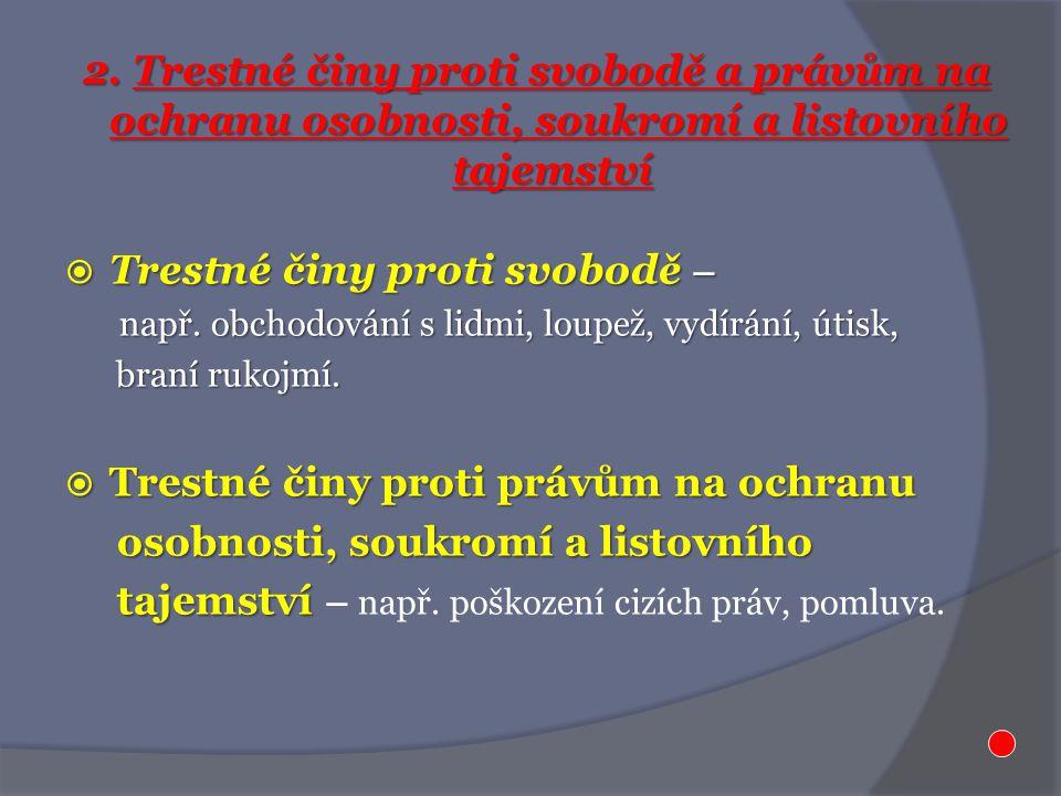  Trestné činy proti svobodě – např. obchodování s lidmi, loupež, vydírání, útisk, např.