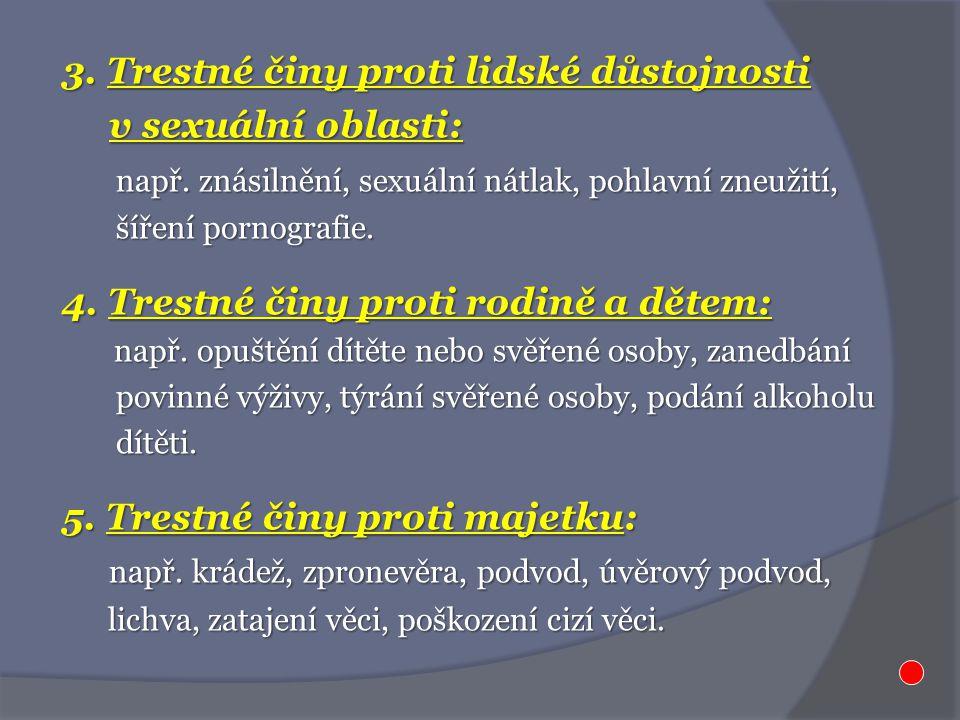 3. Trestné činy proti lidské důstojnosti v sexuální oblasti: v sexuální oblasti: např.