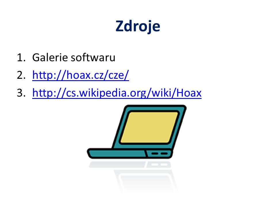 Zdroje 1.Galerie softwaru 2.http://hoax.cz/cze/http://hoax.cz/cze/ 3.http://cs.wikipedia.org/wiki/Hoaxhttp://cs.wikipedia.org/wiki/Hoax