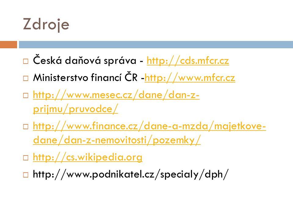 Zdroje  Česká daňová správa - http://cds.mfcr.czhttp://cds.mfcr.cz  Ministerstvo financí ČR -http://www.mfcr.czhttp://www.mfcr.cz  http://www.mesec