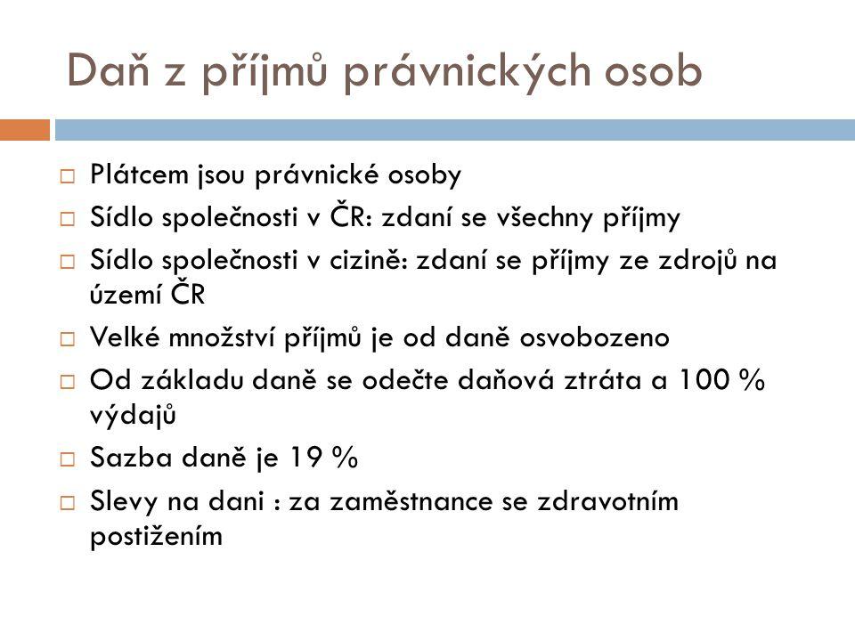 Daň z příjmů právnických osob  Plátcem jsou právnické osoby  Sídlo společnosti v ČR: zdaní se všechny příjmy  Sídlo společnosti v cizině: zdaní se