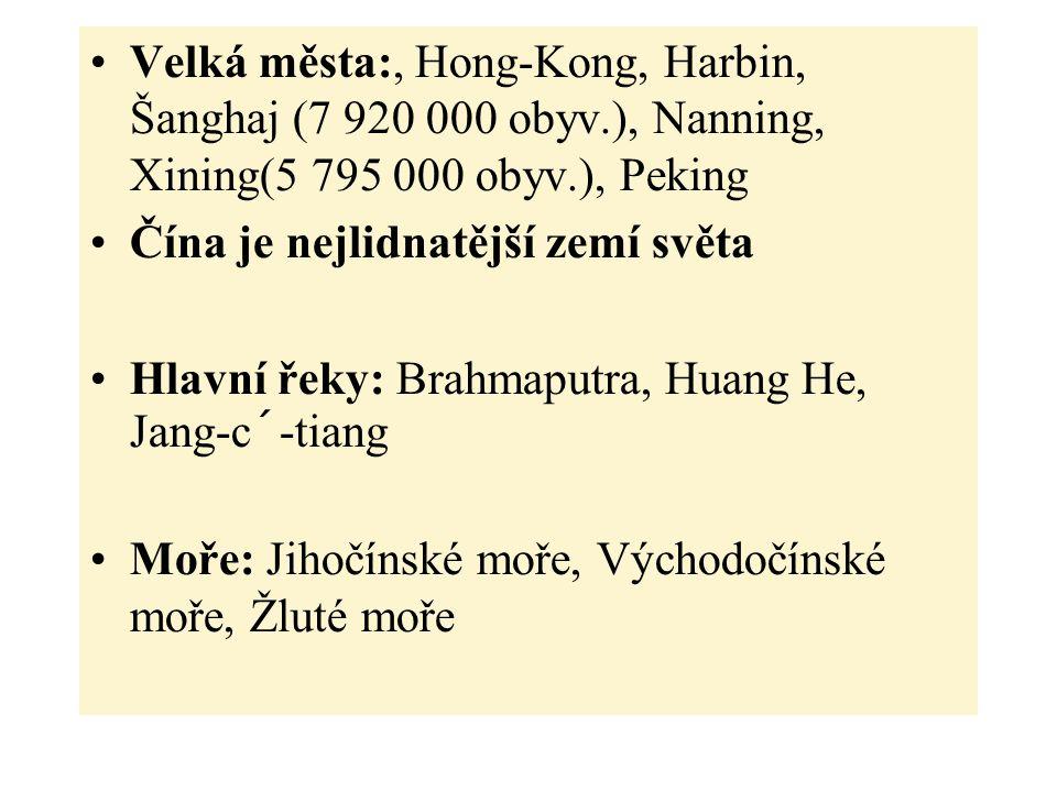 Velká města:, Hong-Kong, Harbin, Šanghaj (7 920 000 obyv.), Nanning, Xining(5 795 000 obyv.), Peking Čína je nejlidnatější zemí světa Hlavní řeky: Brahmaputra, Huang He, Jang-c´-tiang Moře: Jihočínské moře, Východočínské moře, Žluté moře