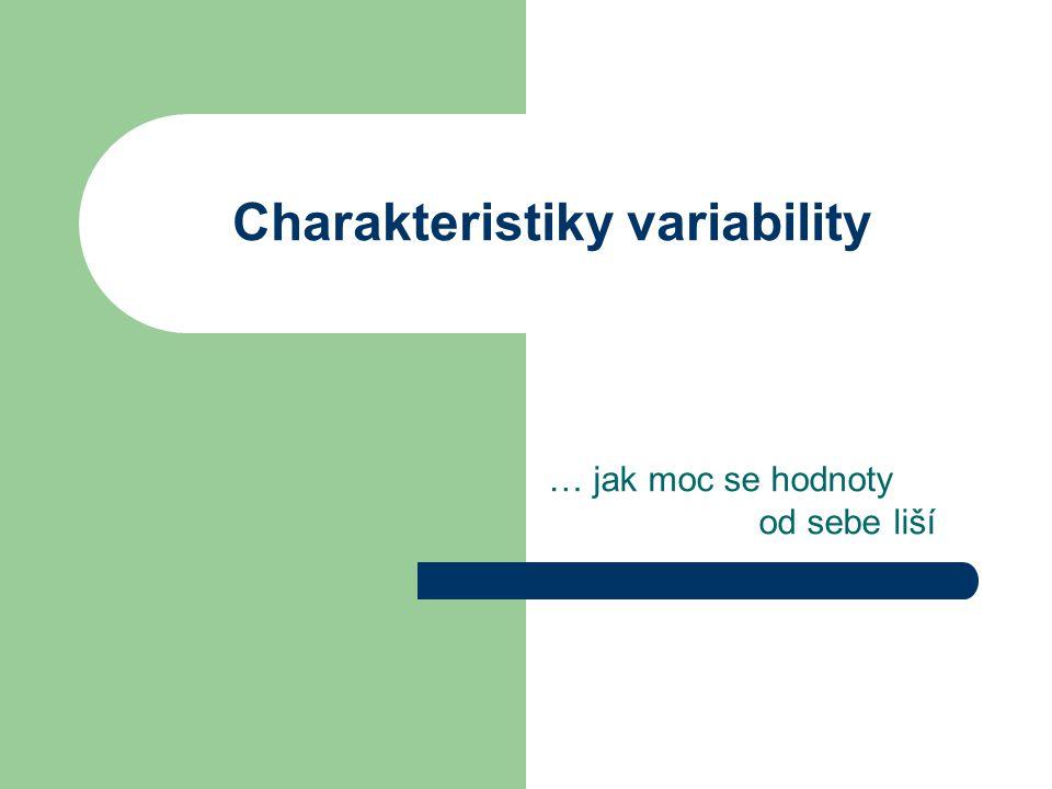 Charakteristiky variability … jak moc se hodnoty od sebe liší