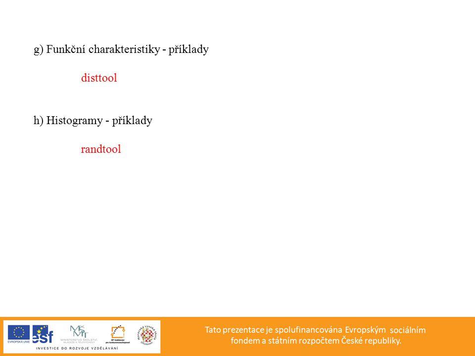 g) Funkční charakteristiky - příklady disttool h) Histogramy - příklady randtool