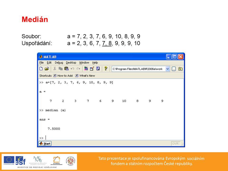 Medián Soubor: a = 7, 2, 3, 7, 6, 9, 10, 8, 9, 9 Uspořádání:a = 2, 3, 6, 7, 7, 8, 9, 9, 9, 10