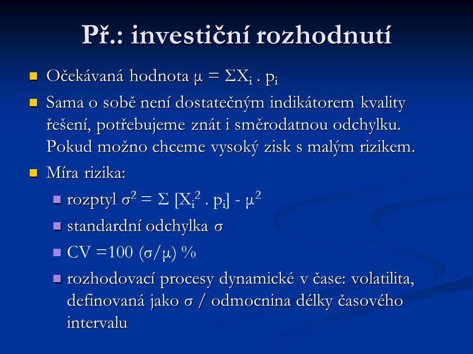 Př.: investiční rozhodnutí Očekávaná hodnota μ = ΣX i. p i Očekávaná hodnota μ = ΣX i. p i Sama o sobě není dostatečným indikátorem kvality řešení, po