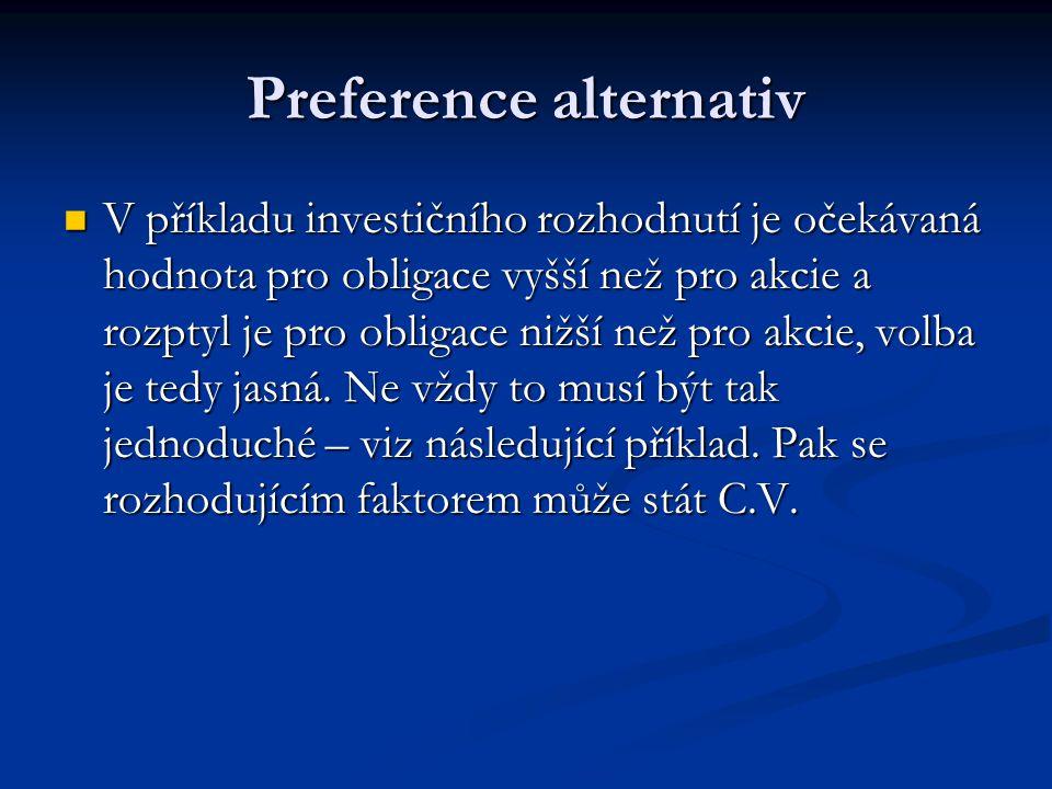 Preference alternativ V příkladu investičního rozhodnutí je očekávaná hodnota pro obligace vyšší než pro akcie a rozptyl je pro obligace nižší než pro
