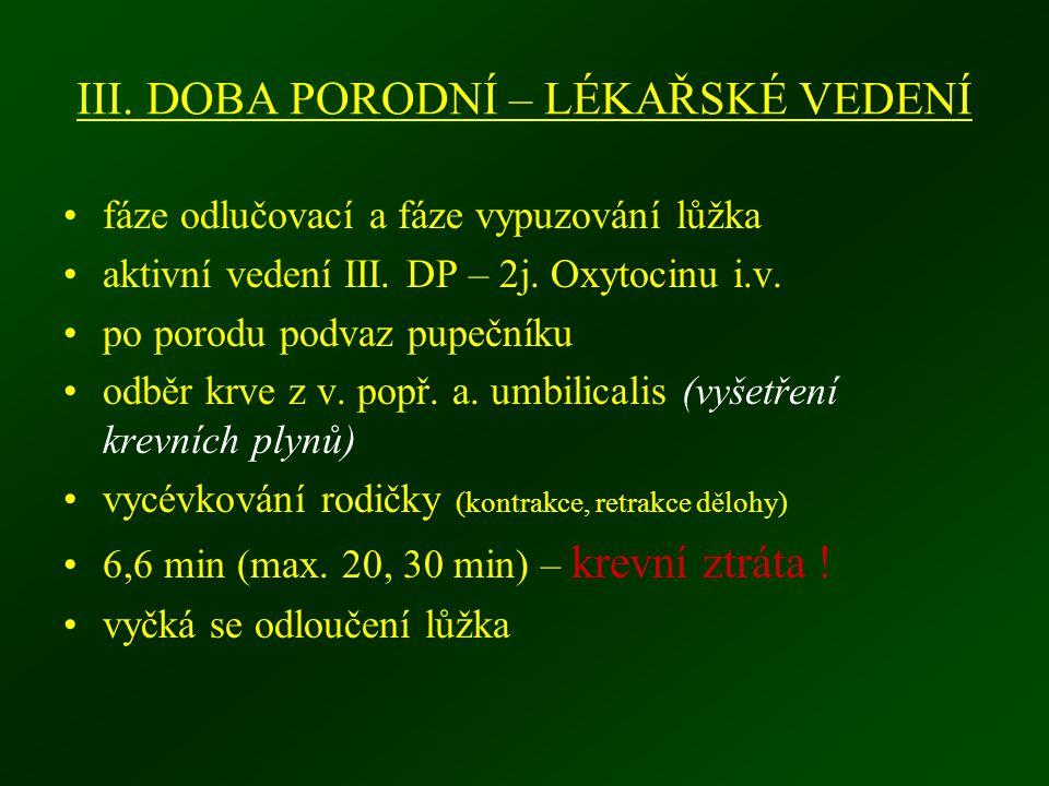III. DOBA PORODNÍ – LÉKAŘSKÉ VEDENÍ fáze odlučovací a fáze vypuzování lůžka aktivní vedení III. DP – 2j. Oxytocinu i.v. po porodu podvaz pupečníku odb